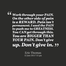 Eric Thomas Quotes Delectable Work Through Your Pain On The Other Side Of Pain Is A Reward Eric