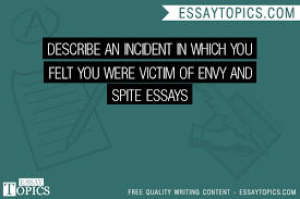 describe an incident in which you felt you were victim of envy  100% papers on describe an incident in which you felt you were victim of envy and spite essays sample topics paragraph introduction help