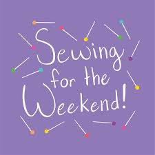 Sewing For The Weekend