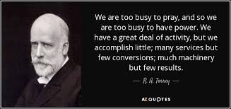 Busy Quotes Simple R A Torrey Quote We Are Too Busy To Pray And So We Are