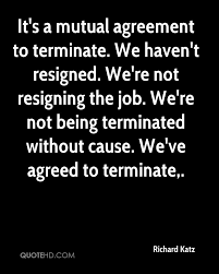 richard katz quotes quotehd it s a mutual agreement to terminate we haven t resigned we re