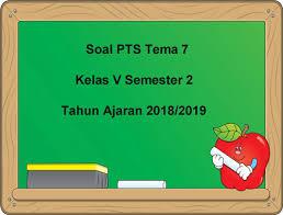 Kunci jawaban tematik tema 7 kelas 5 pada subtema 3 pembelajaran 1 terdiri dari 3 muatan pelajaran yaitu ilmu pengetahuan alam (ipa), ilmu pengetahuan sosial (ips) dan bahasa indonesia. Soal Pts Uts Tema 7 Kelas 5 Semester 2 Tahun 2018 2019 Juragan Les
