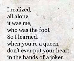 Fool Quotes Awesome I Realized All Along It Was Me Who Was The Fool So I Learned