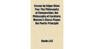 essays by edgar allan poe the philosophy of composition the  essays by edgar allan poe the philosophy of composition the philosophy of furniture maelzel s chess player the poetic principle by books llc