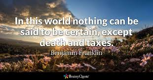 Tax Quotes Extraordinary In This World Nothing Can Be Said To Be Certain Except Death And