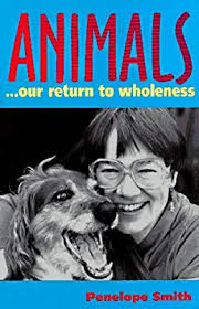 Amazon.com: Animals: Our Return to Wholeness (9780936552101): Smith,  Penelope: Books