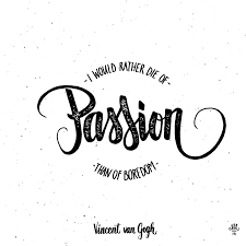 Vincent Van Gogh Quotes New Vincent Van Gogh I Would Rather Die Of Passion Than Of Boredom