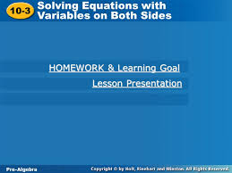 1 pre algebra 10 3 solving equations with variables on both sides 10 3 solving equations with variables on both sides pre algebra homework learning goal
