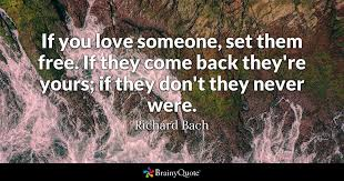 Love Quotes Beauteous If You Love Someone Set Them Free If They Come Back They're Yours