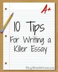 tips for writing a killer essay writeathome com writing stuff  10 tips for writing a killer essay writeathome com