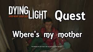 Dying Light Where S My Mother Dying Light Side Quests Wheres My Mother