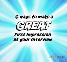 the job shoppe ways to make a great first impression at your 30 mar 6 ways to make a great first impression at your interview