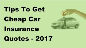 tips to get car insurance quotes 2017 car insurance tips