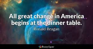 America Quotes Stunning All Great Change In America Begins At The Dinner Table Ronald
