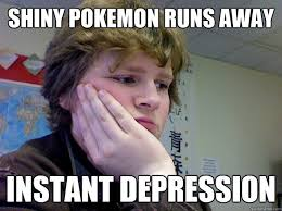 shiny pokemon runs away instant depression - First World Gamer ... via Relatably.com