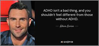 Adhd Quotes Beauteous Adam Levine Quote ADHD Isn't A Bad Thing And You Shouldn't Feel