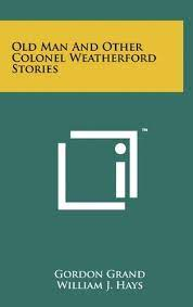 Amazon   Old Man and Other Colonel Weatherford Stories   Grand, Gordon, Hays,  William J   Literary