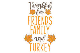 Caluya design's svg cut file & font downloads are 100% free for personal use. Thankful For Friends Family And Turkey Svg Cut File By Creative Fabrica Crafts Creative Fabrica