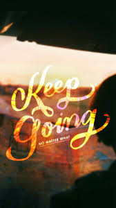 Keep Going Wallpapers - Top Free Keep ...