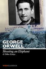 "was orwell clairvoyant in his essay ""shooting an elephant  was orwell clairvoyant in his 1936 essay ""shooting an elephant"""