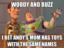 Woody and Buzz I bet andy's mom has toys with the same names - Toy ... via Relatably.com