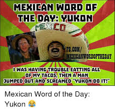 Mexican Word Of The Day Yukon Fbcom Mexican Wordoftheday Was