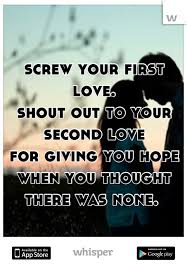 Second Love Quotes Gorgeous Screw Your First Love Shout Out To Your Second Love For Giving You