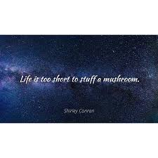 Shirley Conran Life Is Too Short To Stuff A Mushroom Famous Beauteous Short Famous Quotes