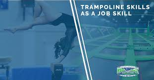 What Are Some Job Skills Trampoline Parks Edison Trampoline Skills As A Job Skill