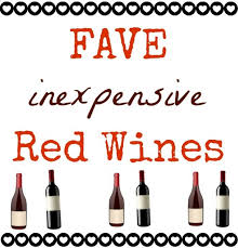 Fave inexpensive red wines