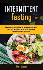 Intermittent Fasting Diet Cookbook: How Intermittent Fasting Burns Fat And  Improves Your Energy Levels Much Faster And Learn The Best Detoxification  Techniques To Improve Your Health by Marion Fields, Paperback | Barnes