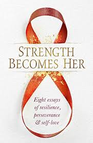 com strength becomes her eight essays of resilience  strength becomes her eight essays of resilience perseverance self love by
