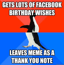 Gets lots of FaceBook Birthday wishes leaves meme as a thank you ... via Relatably.com