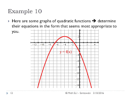 12 3 10 2016ib math sl1 santowski12 example 10 here are some graphs of quadratic functions determine their equations in the form that seems most