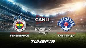 Fenerbahçe Kasımpaşa hazırlık maçı canlı izle! FB TV Fenerbahçe Youtube  canlı skor takip! - Tüm Spor Haber