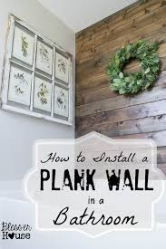 bless er house how to install a plank wall in a bathroom