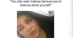 13 things people who wear makeup are tired of hearing you look so much better without what age should