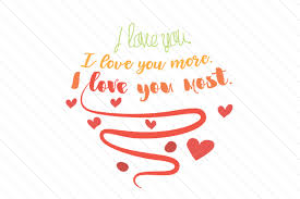 Submitted 14 hours ago by reiversc. I Love You I Love You More I Love You Most Svg Cut File By Creative Fabrica Crafts Creative Fabrica
