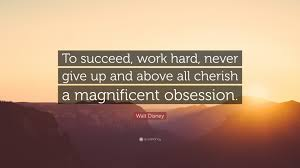 Walt Disney Quote To Succeed Work Hard Never Give Up And Above
