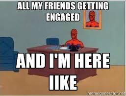 All my friends getting engaged And I'm here Iike - Spiderman Desk ... via Relatably.com