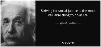 Social Justice Quotes Albert Einstein Quote Striving For Social Justice Is The Most 11