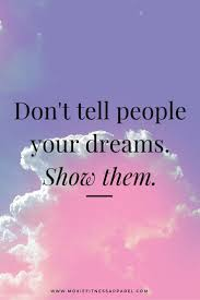best images about quotes motivation each day remind yourself each day to not just talk about your dreams your goals