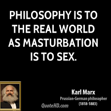 Masturbation Sayings Philosophy Is To The Real World As Inspiration Sayings Of A Philosopher