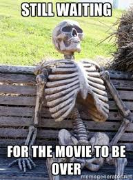 Still waiting for the movie to be over - Waiting Skeleton | Meme ... via Relatably.com