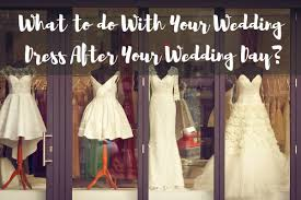 What To Do With Your Wedding Dress After Your Wedding Day