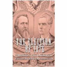 election of 1876 the election of 1876 the history of the controversial election that