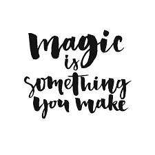 Magic Is Something You Make Inspirational Quote About Life And Fascinating Make A Quote Picture