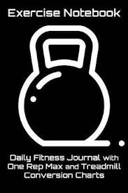 Weight Rep Conversion Chart Exercise Notebook Daily Fitness Journal With One Rep Max And Treadmill Conversion Charts Black