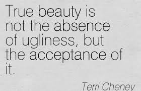 Quotes About Beauty And Ugliness Best of True Beauty Is Not The Absence Of Ugliness But The Acceptance Of It
