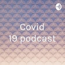 Covid 19 podcast